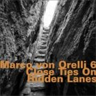 MARCO VON ORELLI Close Ties On Hidden Lanes album cover