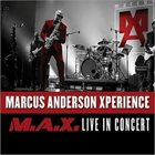 MARCUS ANDERSON Marcus Anderson Xperience: M.A.X. Live In Concert album cover