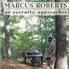 MARCUS ROBERTS As Serenity Approaches album cover