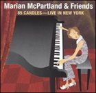 MARIAN MCPARTLAND 85 Candles - Live in New York album cover