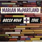 MARIAN MCPARTLAND Bossa Nova + Soul album cover