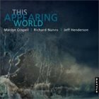 MARILYN CRISPELL Marilyn Crispell | Richard Nunns | Jeff Henderson ‎: This Appearing World album cover