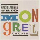 MÁRIO LAGINHA Mário Laginha Trio : Mongrel Chopin album cover