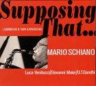 MARIO SCHIANO Supposing That... album cover