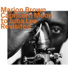 MARION BROWN Capricorn Moon To Juba Lee Revisited album cover