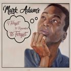 MARK ADAMS I Forgot to Remember to Forget album cover