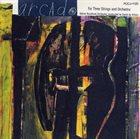 MARK DRESSER Arcado: For Three Strings And Orchestra album cover