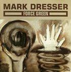 MARK DRESSER Force Green album cover