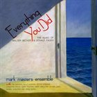 MARK MASTERS ENSEMBLE Everything You Did: The Music Of Walter Becker & Donald Fagen album cover