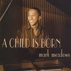 MARK MEADOWS (PIANO) A Child Is Born album cover