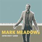 MARK MEADOWS (PIANO) Somethin' Good album cover