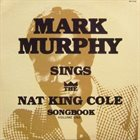 MARK MURPHY Sings the Nat King Cole Songbook album cover