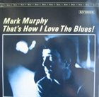 MARK MURPHY That's How I Love the Blues! album cover