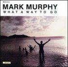 MARK MURPHY What a Way to Go album cover