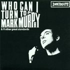 MARK MURPHY Who Can I Turn To? album cover