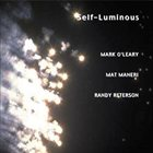 MARK O'LEARY Self-Luminous (with Mat Maneri / Randy Peterson) album cover