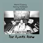 MARK O'LEARY The Synth Show (with Kenny Wollesen, Jamie Saft) album cover