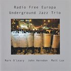 MARK O'LEARY Underground Jazz Trio : Radio Free Europa album cover