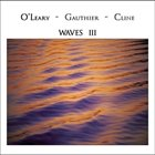 MARK O'LEARY Waves III (with Jeff Gauthier & Alex Cline) album cover