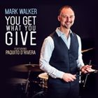 MARK WALKER Mark Walker & Paquito D'rivera : You Get What You Give album cover