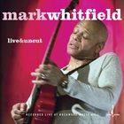 MARK WHITFIELD Live & Uncut album cover