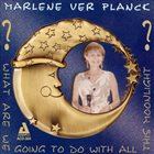 MARLENE VERPLANCK What Are We Going to Do With All This Moonlight? album cover