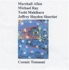 MARSHALL ALLEN Cosmic Tsunami (with Jeffrey Shurdut,  Michael Ray,  Toshi Makihara) album cover