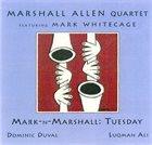 MARSHALL ALLEN Mark-N-Marshall: Tuesday (feat. Mark Whitecage) album cover