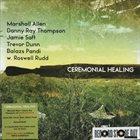 MARSHALL ALLEN Marshall Allen, Danny Ray Thompson, Jamie Saft, Trevor Dunn, Balazs Pandi, Roswell Rudd : Ceremonial Healing album cover