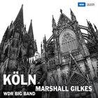 MARSHALL GILKES Marshall Gilkes & The WDR Big Band: Köln album cover