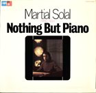 MARTIAL SOLAL Nothing but Piano album cover