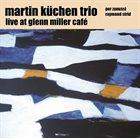 MARTIN KÜCHEN / TRESPASS TRIO Live At Glenn Miller Café album cover