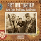 MARTIN TAYLOR Martin Taylor, Frank Vignola, David Grisman : First Time Together! album cover