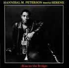 MARVIN HANNIBAL PETERSON (AKA HANNIBAL AKA HANNIBAL LOKUMBE) Hannibal Marvin Peterson meets Serene : Kiss on the Bridge album cover