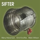 MARY HALVORSON Mary Halvorson / Kirk Knuffke / Matt Wilson : Sifter album cover