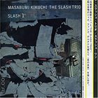 MASABUMI KIKUCHI Masabumi Kikuchi The Slash Trio : Slash 1° album cover
