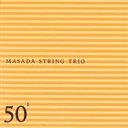 MASADA 50th Birthday Celebration Volume 1 (Masada String Trio) album cover