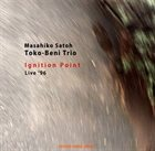 MASAHIKO SATOH Masahiko Sato Tokobeni Trio : Ignition Point - Live 96 album cover