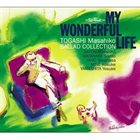 MASAHIKO SATOH My Wonderful Life : Togashi Masahiko Ballad Collection album cover