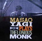 MASAO YAGI Masao Yagi Plays Thelonious Monk album cover