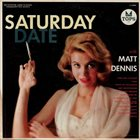 MATT DENNIS Saturday Date With Matt Dennis album cover