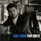 MATT DUSK Two Shots album cover
