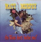 MATT 'GUITAR' MURPHY The Blues Don't Bother Me album cover