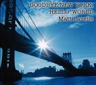 MATT LAVELLE Goodbye New York, Hello World album cover