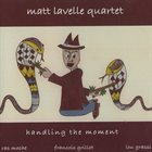 MATT LAVELLE Matt Lavelle Quartet : Handling The Moment album cover