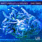 MATT LAVELLE Matt Lavelle's 12 Houses : End Times album cover