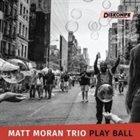 MATT MORAN Matt Moran Trio : Play Ball album cover