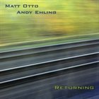 MATT OTTO Matt Otto & Andy Ehling : Returning album cover
