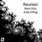 MATT OTTO Matt Otto, Andy Ehling : Reunion album cover