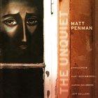 MATT PENMAN The Unquiet album cover